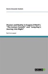 Illusion and Reality in Eugene O'Neill's the Iceman Cometh and Long Day's Journey Into Night