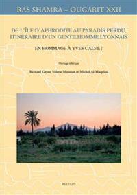 de L'Ile D'Aphrodite Au Paradis Perdu, Itineraire D'Un Gentilhomme Lyonnais: En Hommage a Yves Calvet