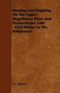 Hunting and Trapping on the Upper Magalloway River and Parmachenee Lake - First Winter in the Wilderness