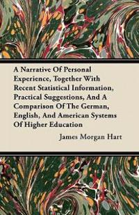 A Narrative Of Personal Experience, Together With Recent Statistical Information, Practical Suggestions, And A Comparison Of The German, English, And American Systems Of Higher Education