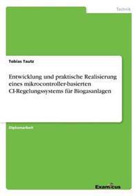 Entwicklung Und Praktische Realisierung Eines Mikrocontroller-Basierten CI-Regelungssystems Fur Biogasanlagen