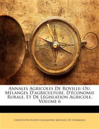 Annales Agricoles De Roville: Ou, Mélanges D'agriculture, D'économie Rurale, Et De Législation Agricole, Volume 6