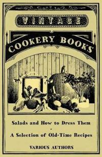 Salads and How to Dress Them - A Selection of Old-Time Recipes
