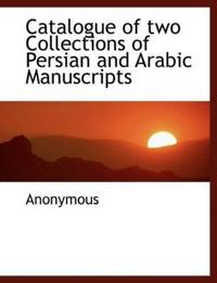 Catalogue of Two Collections of Persian and Arabic Manuscripts
