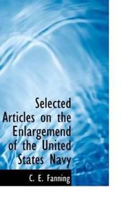 Selected Articles on the Enlargemend of the United States Navy