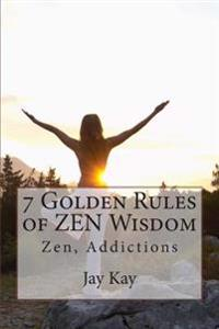 7 Golden Rules of Zen Wisdom: Zen Philosophy