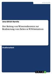 Der Beitrag Von Wissensdiensten Zur Realisierung Von Zielen in Wm-Initiativen