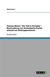 Thomas Manns Der Tod in Venedig - Beschreibung Von Aschenbachs Psyche Anhand Von Binaroppositionen