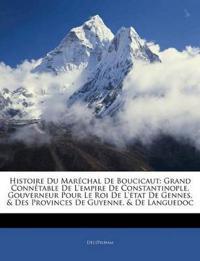 Histoire Du Maréchal De Boucicaut: Grand Connêtable De L'empire De Constantinople, Gouverneur Pour Le Roi De L'état De Gennes, & Des Provinces De Guye
