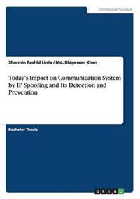 Today's Impact on Communication System by IP Spoofing and Its Detection and Prevention
