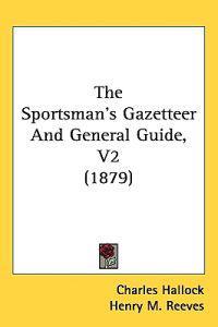 Hallock, C: Sportsman's Gazetteer And General Guide, V2 (187