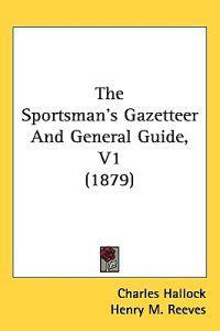 Hallock, C: Sportsman's Gazetteer And General Guide, V1 (187