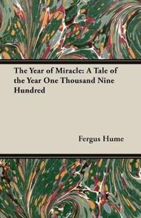 The Year of Miracle: A Tale of the Year One Thousand Nine Hundred