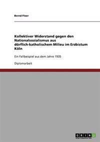 Kollektiver Widerstand Gegen Den Nationalsozialismus Aus Doerflich-Katholischem Milieu Im Erzbistum Koeln