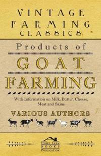 Products of Goat Farming - With Information on Milk, Butter, Cheese, Meat and Skins