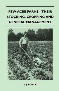 Few-Acre Farms - Their Stocking, Cropping And General Management