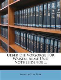 Ueber Die Vorsorge Fur Waisen, Arme Und Nothleidende ...