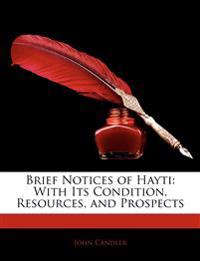 Brief Notices of Hayti: With Its Condition, Resources, and Prospects