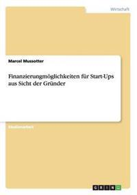 Finanzierungmoglichkeiten Fur Start-Ups Aus Sicht Der Grunder