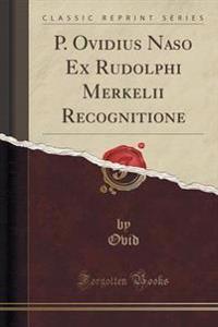 P. Ovidius Naso Ex Rudolphi Merkelii Recognitione (Classic Reprint)