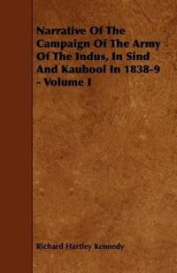 Narrative of the Campaign of the Army of the Indus, in Sind and Kaubool in 1838-9