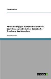 Abriss Heideggers Humanismusbrief VOR Dem Hintergrund Schillers Asthetischer Erziehung Des Menschen