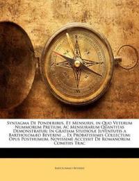 Syntagma De Ponderibus, Et Mensuris, in Quo Veterum Nummorum Pretium, Ac Mensurarum Quantitas Demonstratur: In Gratiam Studiosæ Juventutis a Bartholom