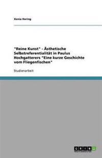 """""""Reine Kunst"""" - Asthetische Selbstreferentialitat in Paulus Hochgatterers """"Eine Kurze Geschichte Vom Fliegenfischen"""""""