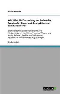 Wie Fuhrt Die Darstellung Der Rollen Der Frau in Der Sturm-Und-Drang Literatur Zum Kindsmord?