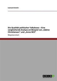 """Qualitat Politischer Talkshows - Eine Vergleichende Analyse Am Beispiel Von Sabine Christiansen"""" Und Anne Will"""""""