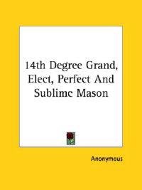 14th Degree Grand, Elect, Perfect and Sublime Mason