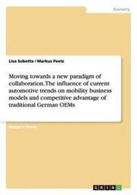 Moving Towards a New Paradigm of Collaboration. the Influence of Current Automotive Trends on Mobility Business Models and Competitive Advantage of Traditional German Oems