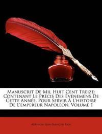 Manuscrit De Mil Huit Cent Treize: Contenant Le Précis Des Événemens De Cette Année, Pour Servir À L'histoire De L'empereur Napoléon, Volume 1