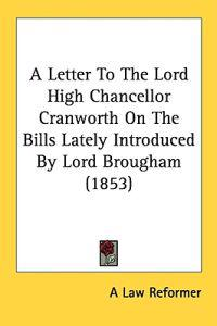 A Letter To The Lord High Chancellor Cranworth On The Bills Lately Introduced By Lord Brougham (1853)