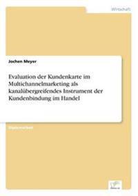 Evaluation Der Kundenkarte Im Multichannelmarketing ALS Kanalubergreifendes Instrument Der Kundenbindung Im Handel