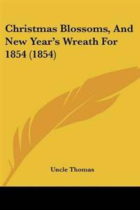 Christmas Blossoms, and New Year's Wreath for 1854