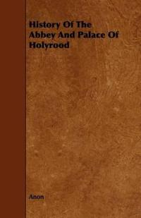 History of the Abbey and Palace of Holyrood