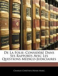 De La Folie: Considéré Dans Ses Rapports Avec Les Questions Médico-Judiciaires