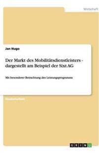 Der Markt Des Mobilitatsdienstleisters - Dargestellt Am Beispiel Der Sixt AG