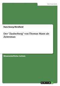 """Der """"Zauberberg"""" Von Thomas Mann ALS Zeitroman"""