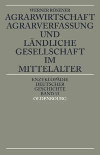 Agrarwirtschaft, Agrarverfassung und landliche Gesellschaft im Mittelalter