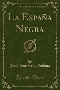 La Espaa Negra (Classic Reprint)