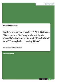 """Neil Gaimans """"Neverwhere."""" Neil Gaimans """"Neverwhere"""" Im Vergleich Mit Lewis Carrolls """"Alice's Adventures in Wonderland"""" Und """"Through the Looking Glass"""