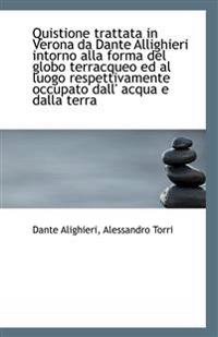 Quistione trattata in Verona da Dante Allighieri intorno alla forma del globo terracqueo ed al luogo