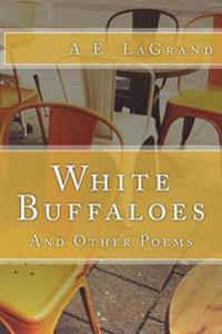 White Buffaloes: And Other Poems