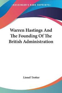 Warren Hastings And the Founding of the British Administration