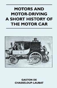 Motors And Motor-Driving - A Short History Of The Motor Car