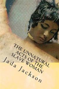 The Unnatural Acts of the Slave Woman: Miscegenation and Betrayal