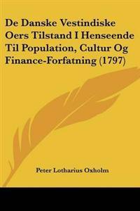 De Danske Vestindiske Oers Tilstand I Henseende Til Population, Cultur Og Finance-Forfatning (1797)