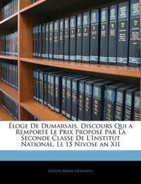 Éloge De Dumarsais, Discours Qui a Remporté Le Prix Proposé Par La Seconde Classe De L'Institut National, Le 15 Nivose an XII
